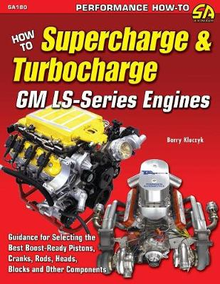 How to Supercharge & Turbocharge GM Ls-Series Engines by Barry Kluczyk