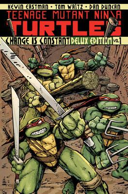 Teenage Mutant Ninja Turtles Volume 1 Change Is Constant Deluxe Edition by Kevin B. Eastman, Dan Duncan, Kevin B. Eastman, Tom Waltz