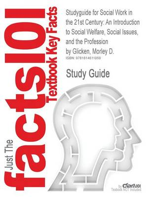 Studyguide for Social Work in the 21st Century An Introduction to Social Welfare, Social Issues, and the Profession by Glicken, Morley D., ISBN 97814 by Cram101 Textbook Reviews