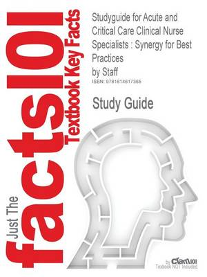 Studyguide for Acute and Critical Care Clinical Nurse Specialists Synergy for Best Practices by Staff, ISBN 9781416001560 by Cram101 Textbook Reviews