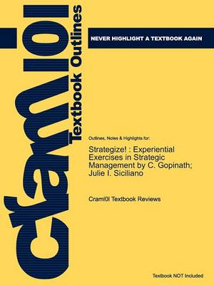 Studyguide for Strategize! Experiential Exercises in Strategic Management by Siciliano, ISBN 9780324596380 by Cram101 Textbook Reviews