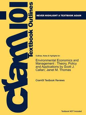 Studyguide for Environmental Economics and Management Theory, Policy and Applications by Callan, Scott J., ISBN 9781439080634 by Cram101 Textbook Reviews