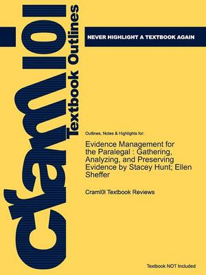 Studyguide for Evidence Management for the Paralegal Gathering, Analyzing, and Preserving Evidence by Sheffer, ISBN 9780766859630 by Cram101 Textbook Reviews