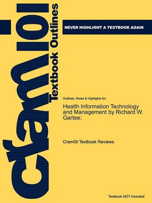 Studyguide for Health Information Technology and Management by Gartee;, Richard W., ISBN 9780131592674 by Cram101 Textbook Reviews, Cram101 Textbook Reviews