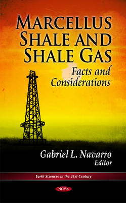 Marcellus Shale & Shale Gas Facts & Considerations by Gabriel L. Navarro