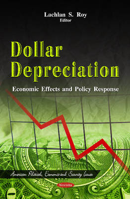 Dollar Depreciation Economic Effects & Policy Response by Lachlan S. Roy