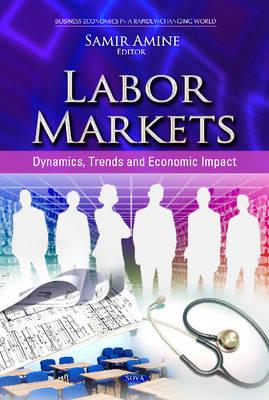 Labor Markets Dynamics, Trends & Economic Impact by Samir Amine