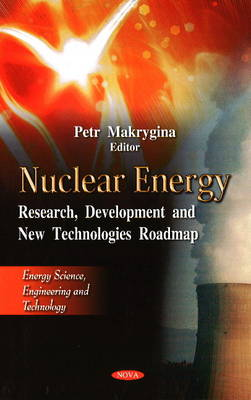 Nuclear Energy Research, Development & New Technologies Roadmap by Petr Makrygina