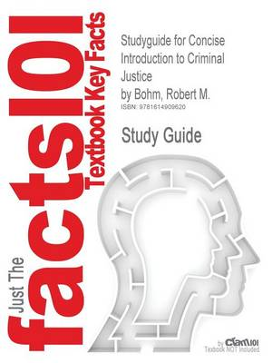 Studyguide for Concise Introduction to Criminal Justice by Bohm, Robert M., ISBN 9780073401508 by Cram101 Textbook Reviews