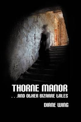 Thorne Manor And Other Bizarre Tales by Diane Wing