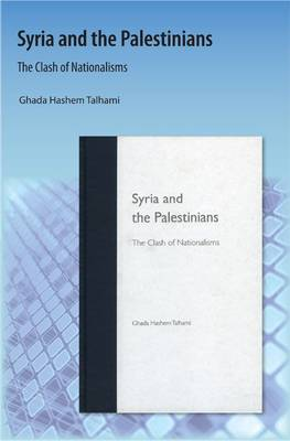 Syria and the Palestinians The Clash of Nationalisms by Ghada H. Talhami