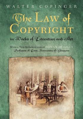 The Law of Copyright, in Works of Literature and Art Including That of Drama, Music, Engraving, Sculpture, Painting, Photography and Ornamental and Useful Designs; Together with International and Fore by Walter Copinger