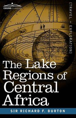 The Lake Regions of Central Africa by Richard F, Sir (University of Glasgow) Burton
