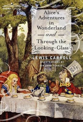 Alice's Adventures in Wonderland and Through the Looking-Glass by Lewis (Christ Church College, Oxford) Carroll