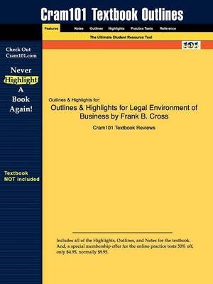 Outlines & Highlights for the Legal Environment of Business Text and Cases: Ethical, Regulatory, Global, and E-Commerce Issues by Frank B. Cross by Cram101 Textbook Reviews