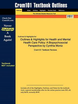Studyguide for Health and Mental Health Care Policy A Biopsychosocial Perspective by Moniz, Cynthia, ISBN 9780205746941 by Cram101 Textbook Reviews