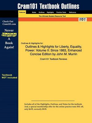 Outlines & Highlights for Liberty, Equality, Power Volume II: Since 1863, Enhanced Concise Edition by John M. Murrin by Cram101 Textbook Reviews