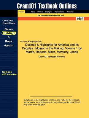Outlines & Highlights for America and Its Peoples Mosaic in the Making, Volume 1 by Martin, Roberts, Mintz, McMurry, Jones by Cram101 Textbook Reviews