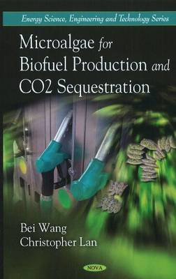 Microalgae for Biofuel Production & CO2 Sequestration by Bei Wang, Christopher Lan, Noemie Courchesne, Yangling Mu