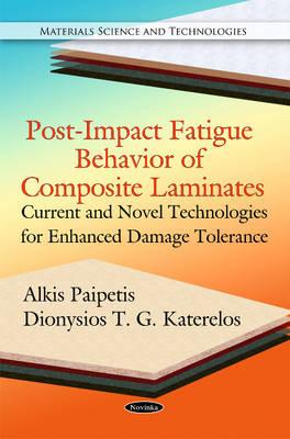 Post-Impact Fatigue Behavior of Composite Laminates Current & Novel Technologies for Enhanced Damage Tolernace by Alkis Paipetis
