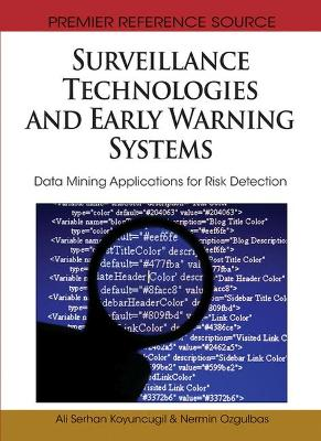 Surveillance Technologies and Early Warning Systems Data Mining Applications for Risk Detection by Ali Serhan Koyuncugil