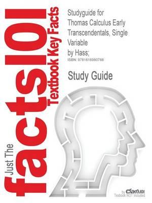 Studyguide for Thomas Calculus Early Transcendentals, Single Variable by Hass;, ISBN 9780321628831 by Cram101 Textbook Reviews