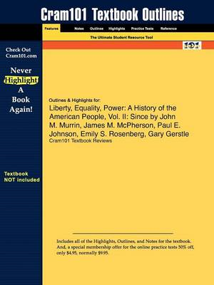 Outlines & Highlights for Liberty, Equality, Power A History of the American People, Vol. II: Since by John M. Murrin, James M. McPherson, Paul E. Johnson, Emily S. Rosenberg, Gary Gerstle by Cram101 Textbook Reviews
