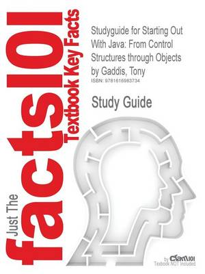 Studyguide for Starting Out with Java From Control Structures Through Objects by Gaddis, Tony, ISBN 9780321479273 by Cram101 Textbook Reviews