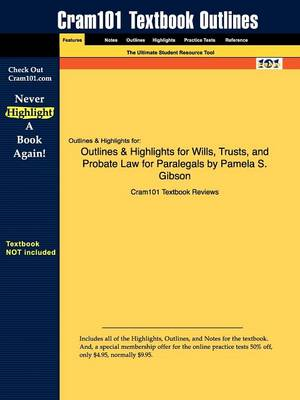 Outlines & Highlights for Wills, Trusts, and Probate Law for Paralegals by Pamela S. Gibson by Cram101 Textbook Reviews
