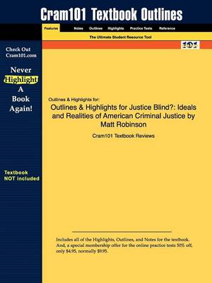 Outlines & Highlights for Justice Blind? Ideals and Realities of American Criminal Justice by Matt Robinson by Cram101 Textbook Reviews
