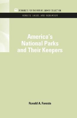 America's National Parks and Their Keepers by Ronald A. Foresta