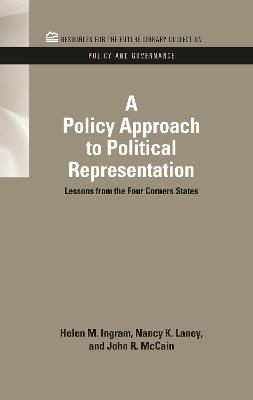 A Policy Approach to Political Representation Lessons from the Four Corners States by Helen M. Ingram, Nancy K. Laney, John R. McCain