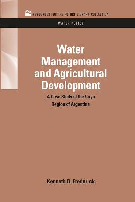 Water Management and Agricultural Development A Case Study of the Cuyo Region of Argentina by Kenneth D. Frederick