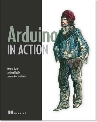 Arduino in Action by Martin Evans, Joshua Noble, Mark Sproul