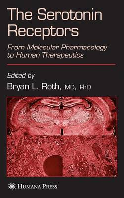 The Serotonin Receptors From Molecular Pharmacology to Human Therapeutics by Bryan L. Roth