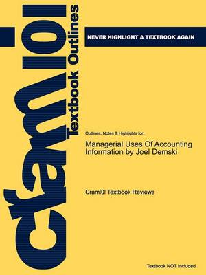 Studyguide for Managerial Uses of Accounting Information by Demski, Joel, ISBN 9780387774503 by Cram101 Textbook Reviews, Cram101 Textbook Reviews
