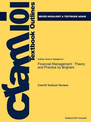 Studyguide for Financial Management Theory and Practice by Brigham, ISBN 9781439078099 by Cram101 Textbook Reviews