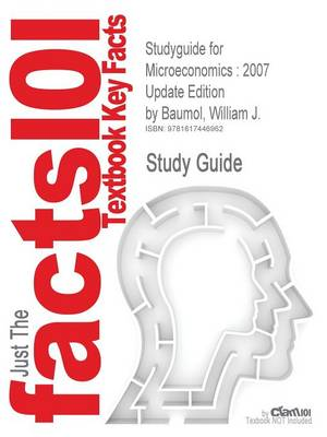 Studyguide for Microeconomics 2007 Update Edition by Baumol, William J., ISBN 9780324537017 by Cram101 Textbook Reviews