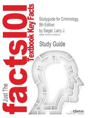 Studyguide for Criminology, 9th Edition by Siegel, Larry J., ISBN 9780534645779 by Cram101 Textbook Reviews