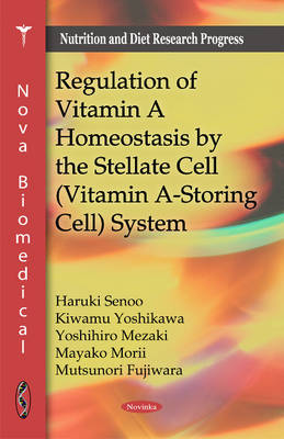 Regulation of Vitamin A Homeostasis by the Stellate Cell (Vitamin A-Storing Cell) System by Haruki Senoo, Kiwamu Yoshikawa, Yoshihiro Mezaki, Mayako Morii
