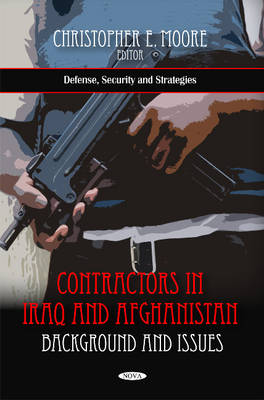 Contractors in Iraq & Afghanistan Background & Issues by Christopher E. Moore