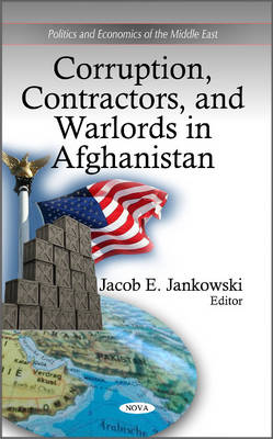 Corruption, Contractors & Warlords in Afghanistan by Jacob E. Jankowski