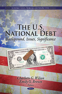 U.S. National Debt Background, Issues, Significance by Charlotte G. Wilson