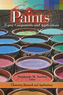 Paints Types, Components & Applications by Stephanie M. Sarrica