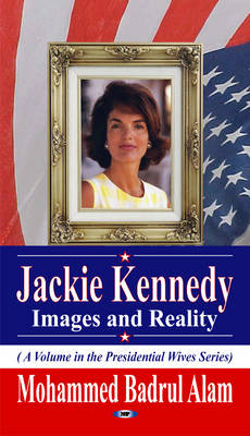 Jackie Kennedy Images & Reality by Mohammed Badrul Alam