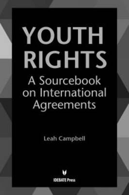 Youth Rights A Sourcebook on International Agreements by Leah Campbell