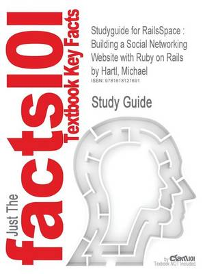 Studyguide for Railsspace Building a Social Networking Website with Ruby on Rails by Hartl, Michael, ISBN 9780321480798 by Cram101 Textbook Reviews