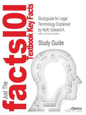 Studyguide for Legal Terminology Explained by Nolfi, Edward A., ISBN 9780073511849 by Cram101 Textbook Reviews