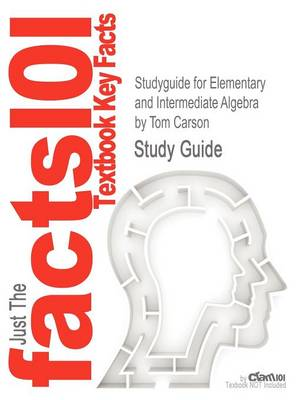 Studyguide for Elementary and Intermediate Algebra by Carson, Tom, ISBN 9780321621092 by Cram101 Textbook Reviews, Cram101 Textbook Reviews