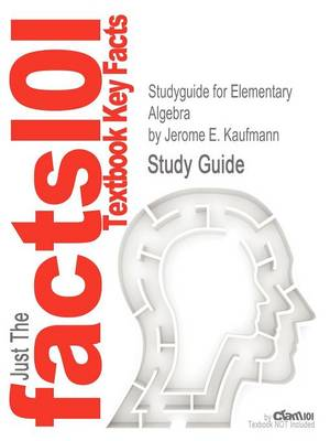 Studyguide for Elementary Algebra by Kaufmann, Jerome E., ISBN 9781439049174 by Cram101 Textbook Reviews